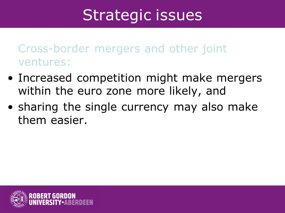 Strategic issues Cross-border mergers and other joint ventures: