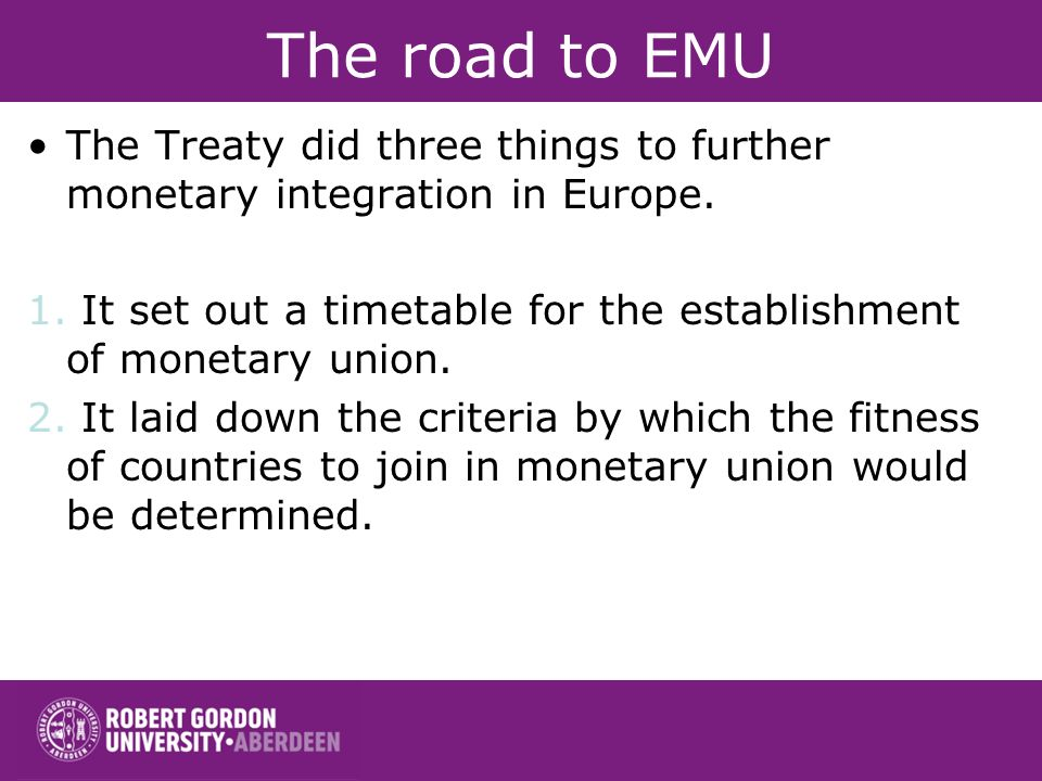 The road to EMU The Treaty did three things to further monetary integration in Europe.