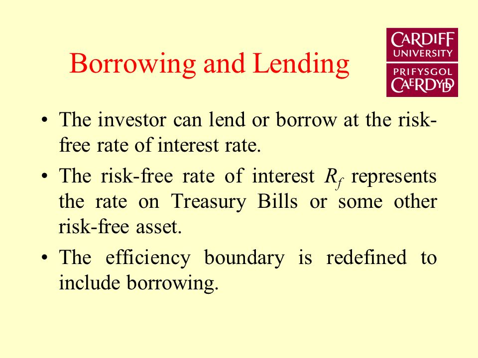 Borrowing and Lending The investor can lend or borrow at the risk-free rate of interest rate.