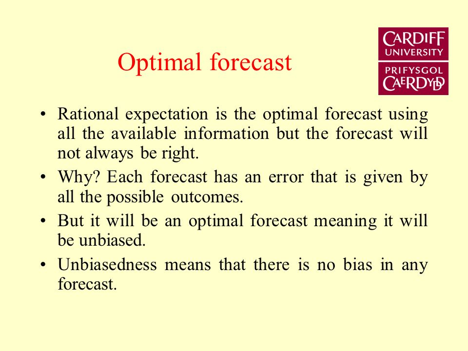 Optimal forecast Rational expectation is the optimal forecast using all the available information but the forecast will not always be right.
