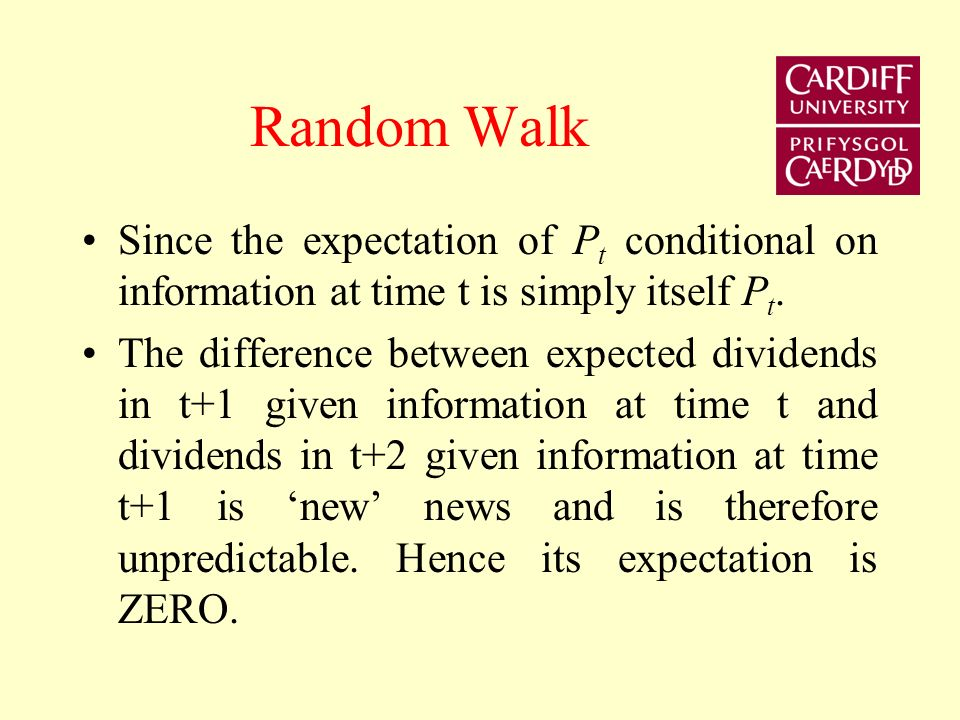 Random Walk Since the expectation of Pt conditional on information at time t is simply itself Pt.