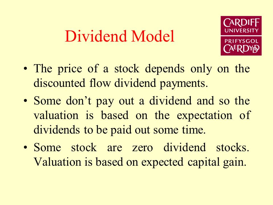 Dividend Model The price of a stock depends only on the discounted flow dividend payments.