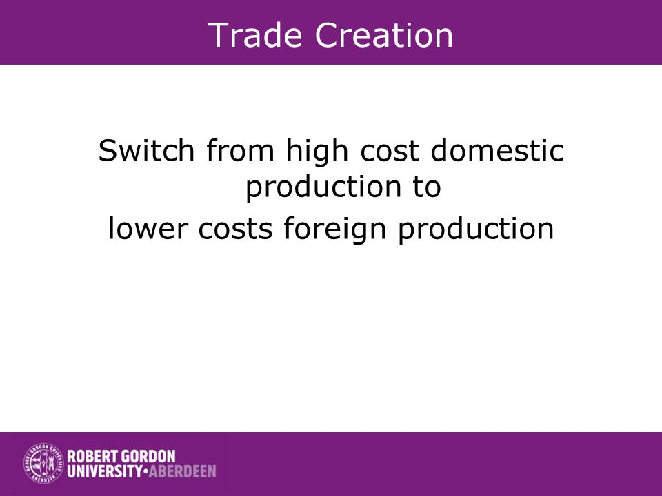 Trade Creation Switch from high cost domestic production to