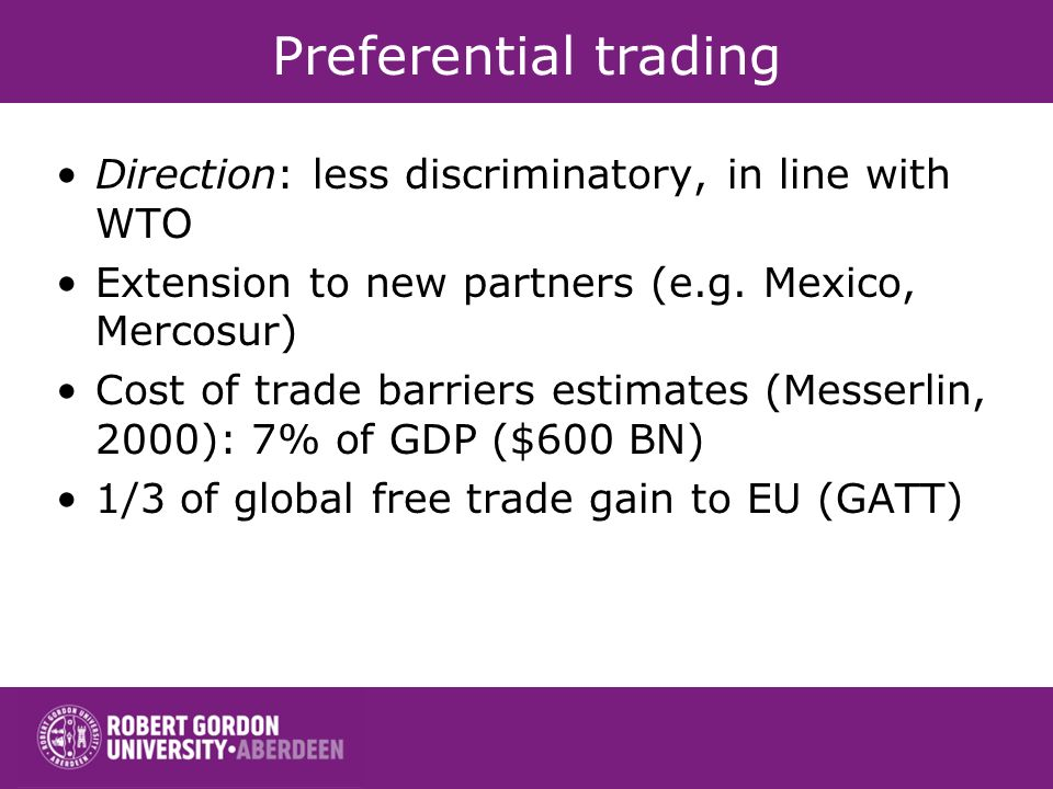Preferential trading Direction: less discriminatory, in line with WTO
