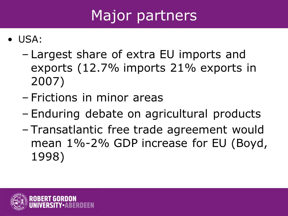 Major partnersUSA: Largest share of extra EU imports and exports (12.7% imports 21% exports in 2007)