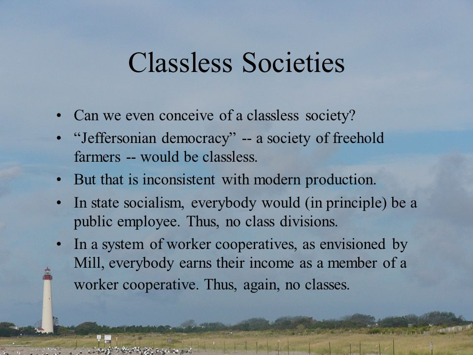 Classless Societies Can we even conceive of a classless society