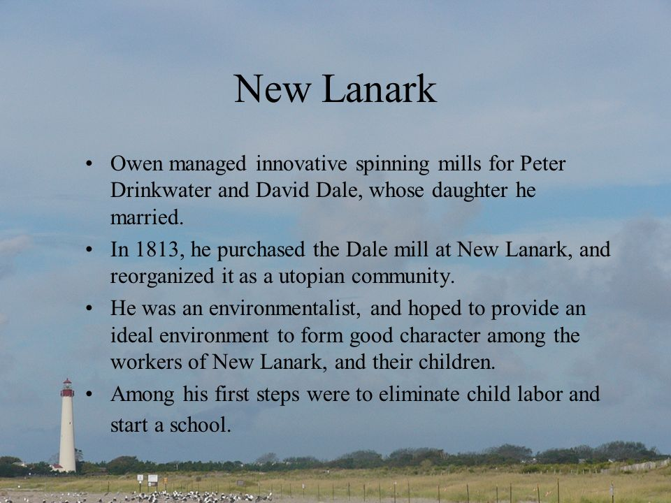 New Lanark Owen managed innovative spinning mills for Peter Drinkwater and David Dale, whose daughter he married.