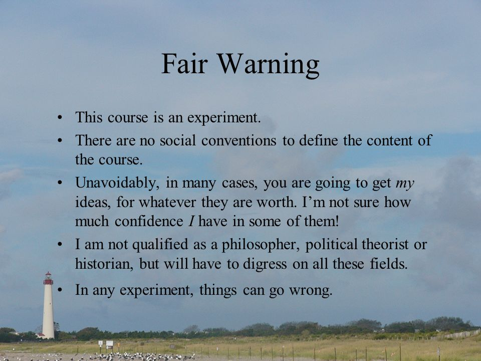 Fair Warning This course is an experiment.