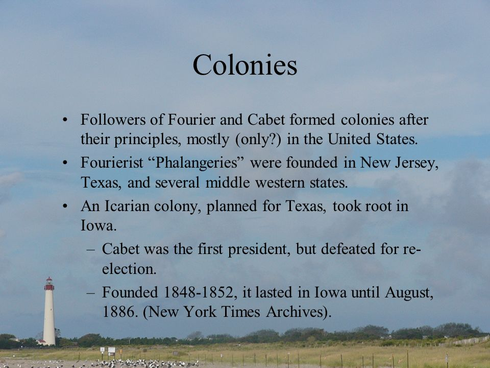 Colonies Followers of Fourier and Cabet formed colonies after their principles, mostly (only ) in the United States.