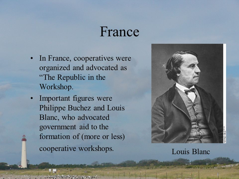 France In France, cooperatives were organized and advocated as The Republic in the Workshop.