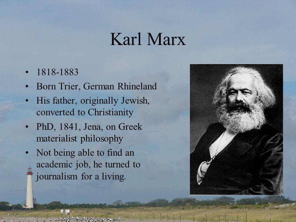 Karl Marx 1818-1883 Born Trier, German Rhineland