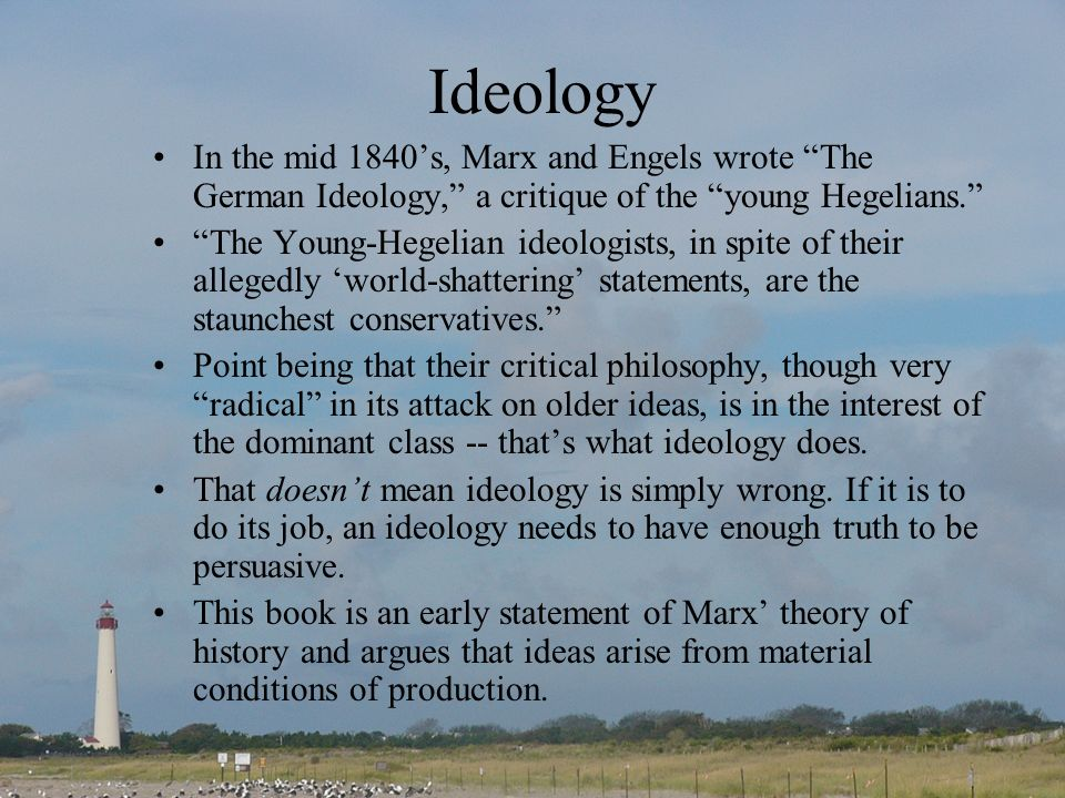Ideology In the mid 1840's, Marx and Engels wrote The German Ideology, a critique of the young Hegelians.