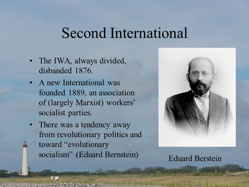 Second International The IWA, always divided, disbanded 1876.