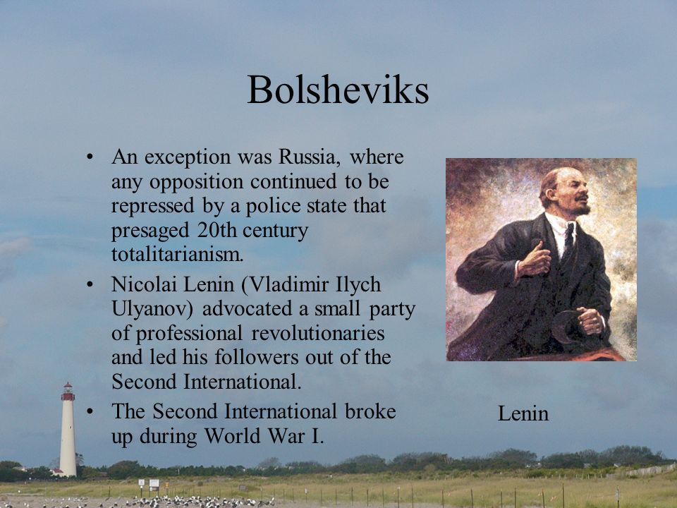 Bolsheviks An exception was Russia, where any opposition continued to be repressed by a police state that presaged 20th century totalitarianism.