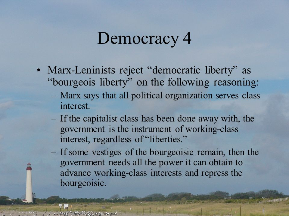Democracy 4 Marx-Leninists reject democratic liberty as bourgeois liberty on the following reasoning: