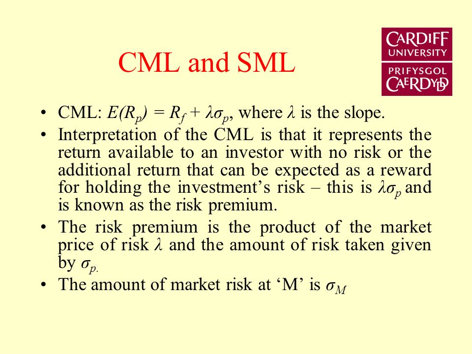 CML and SML CML: E(Rp) = Rf + λσp, where λ is the slope.