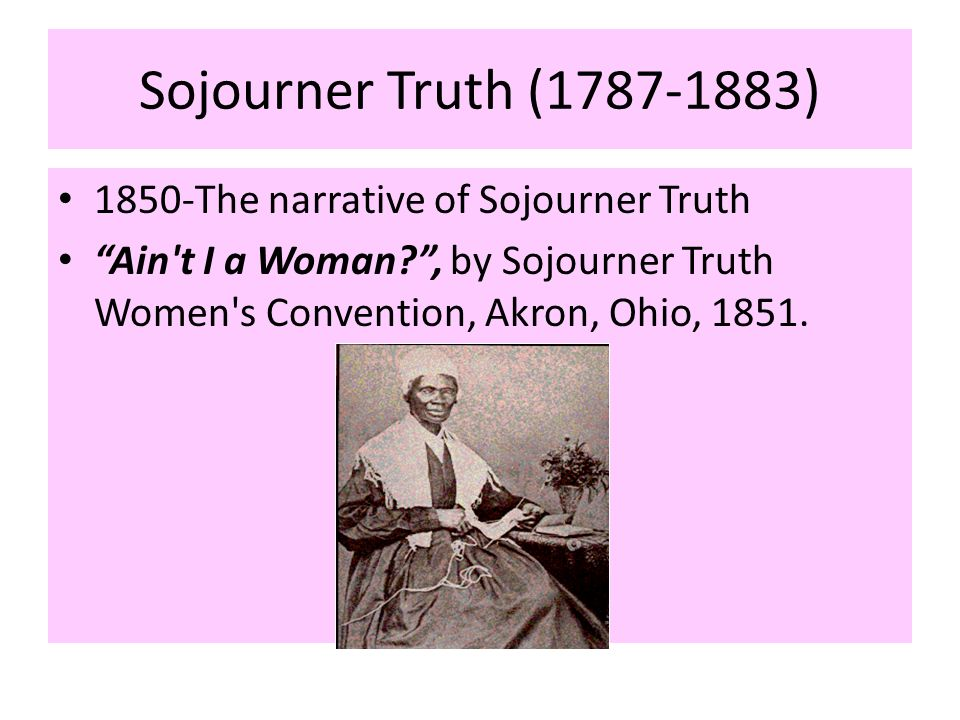 Sojourner Truth ( ) 1850-The narrative of Sojourner Truth