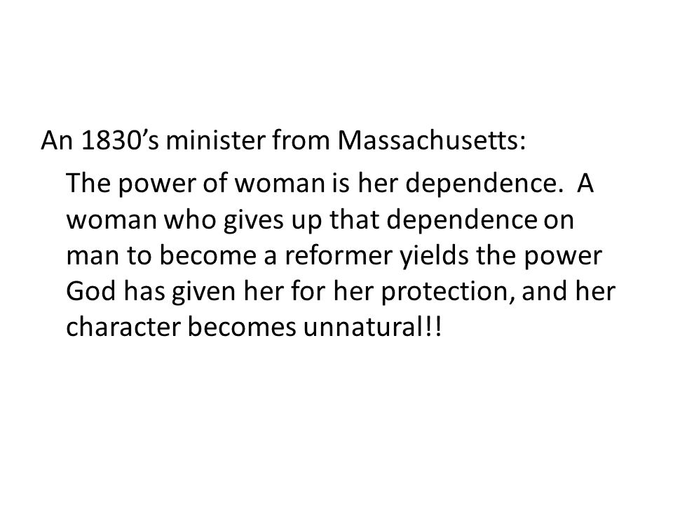 An 1830's minister from Massachusetts: The power of woman is her dependence.