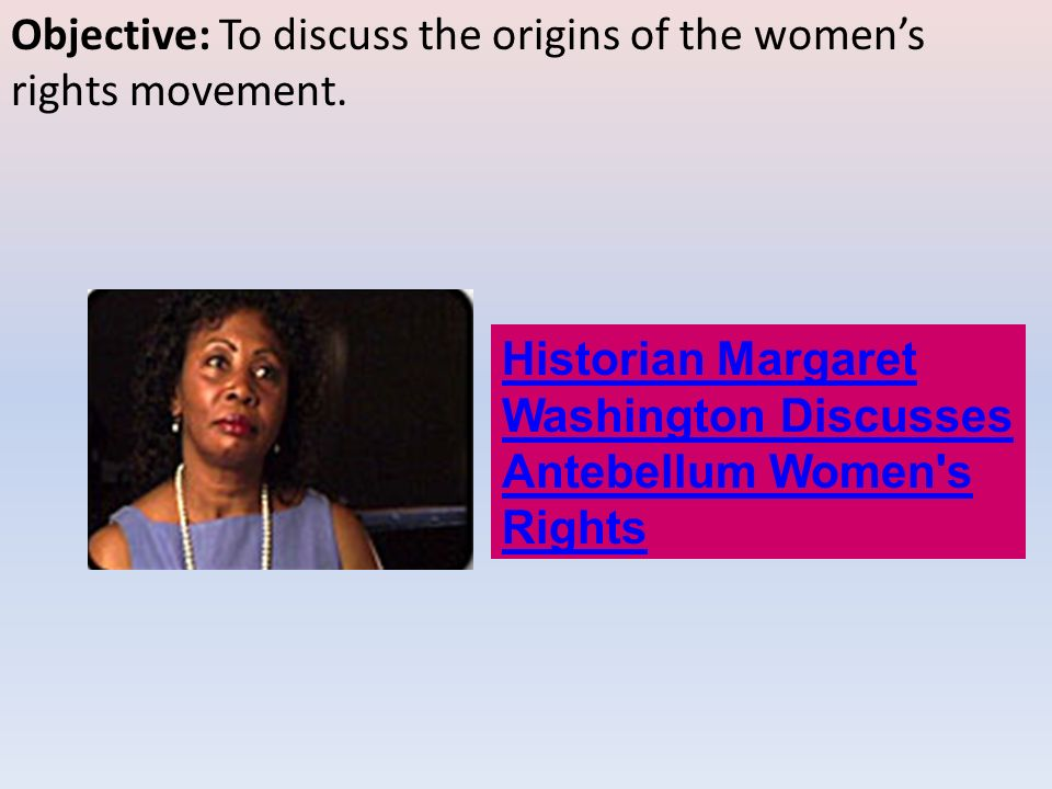 Objective: To discuss the origins of the women's rights movement.