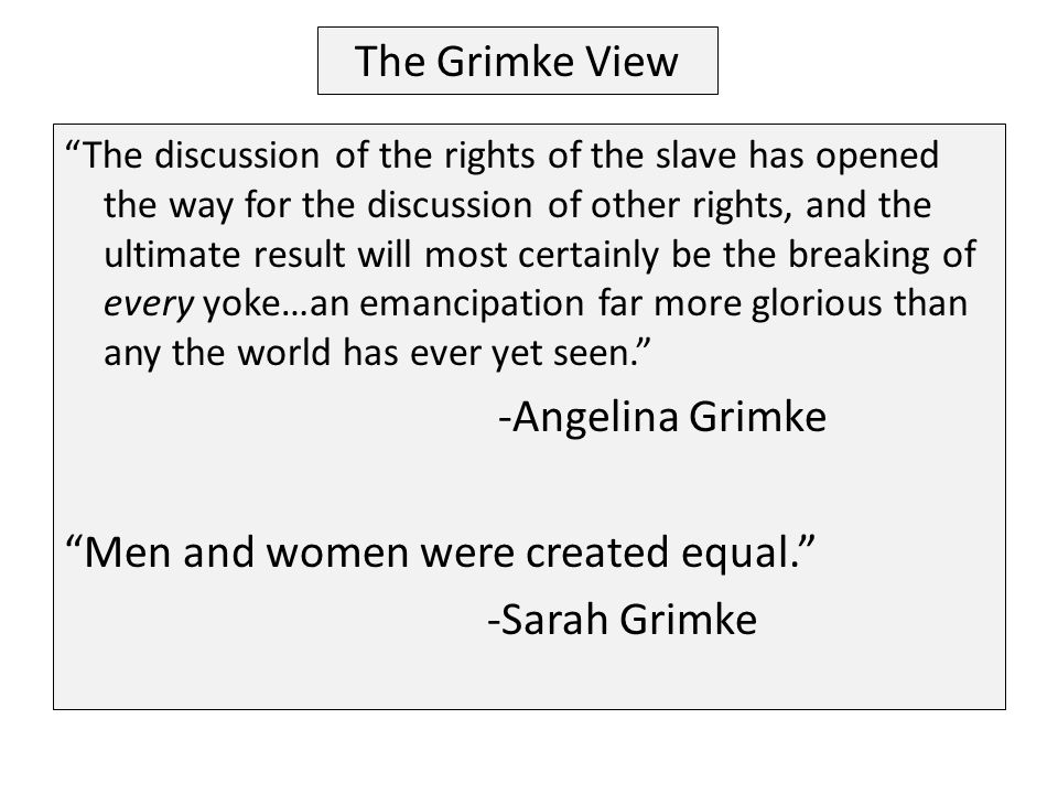 Men and women were created equal. -Sarah Grimke