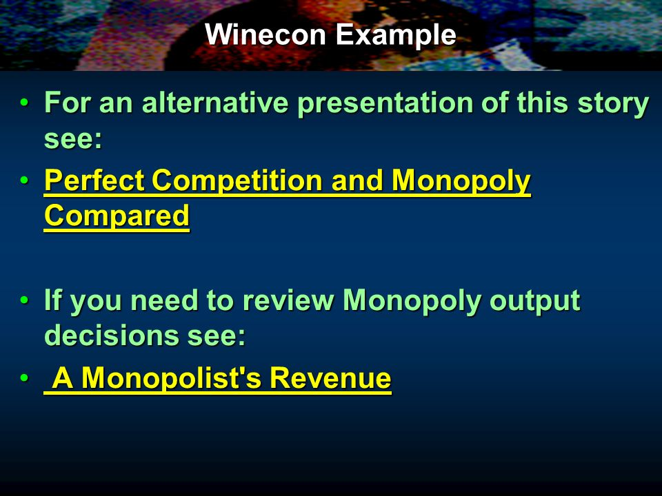 Winecon Example For an alternative presentation of this story see: Perfect Competition and Monopoly Compared.