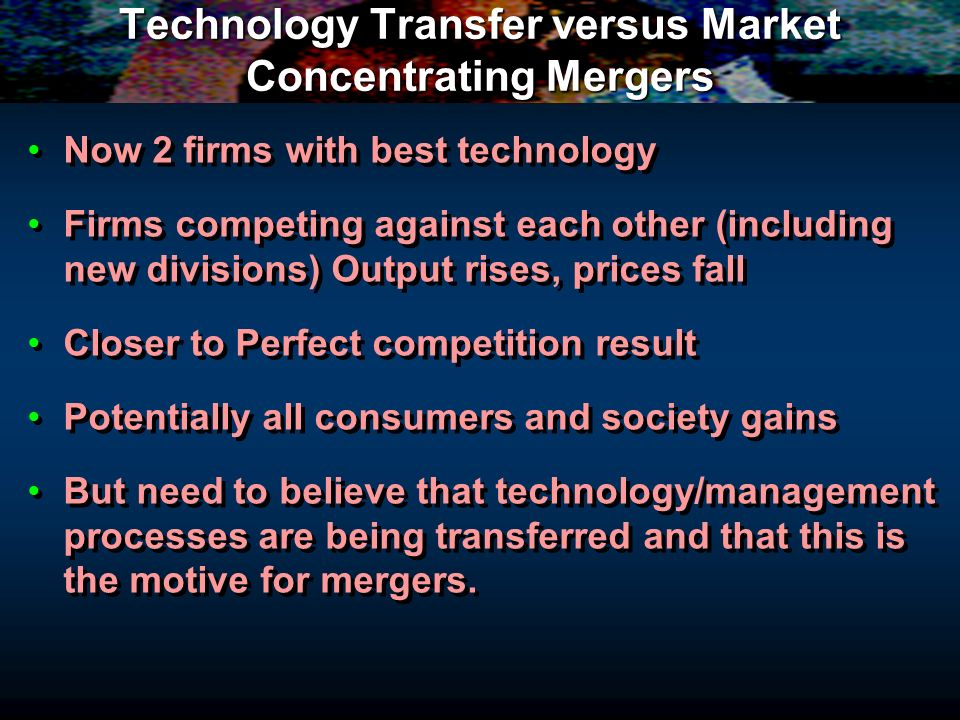 Technology Transfer versus Market Concentrating Mergers