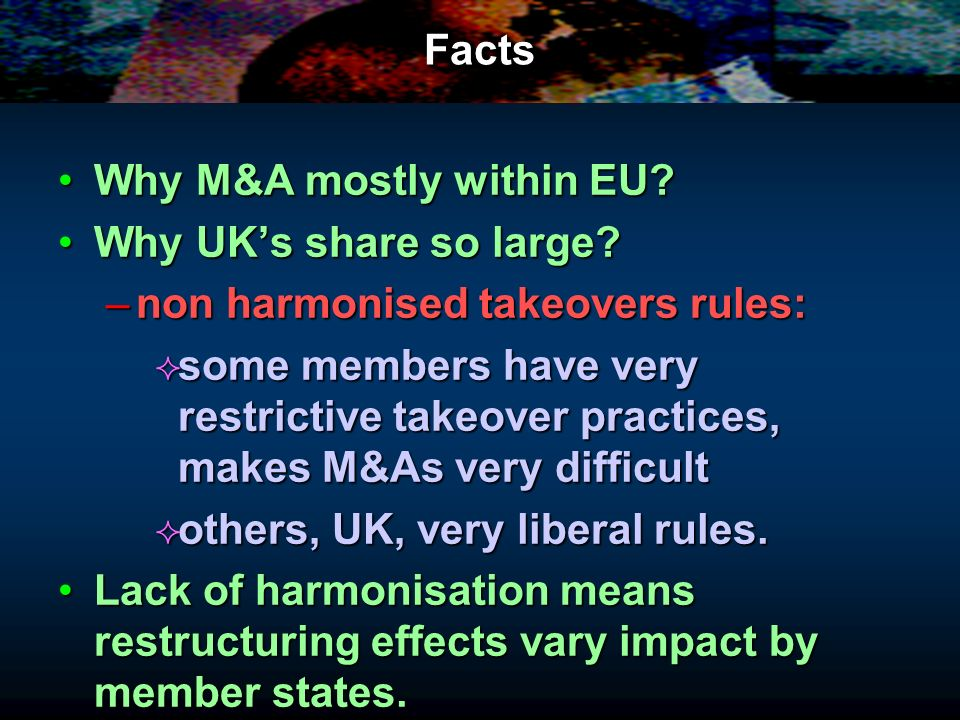Facts Why M&A mostly within EU Why UK's share so large non harmonised takeovers rules: