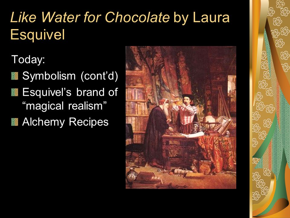 "like water for chocolate magical realism essays Like water for chocolate ""like water for chocolate"" is a literary work that is categorized under magical realism it is based in the mexican revolutionary era."