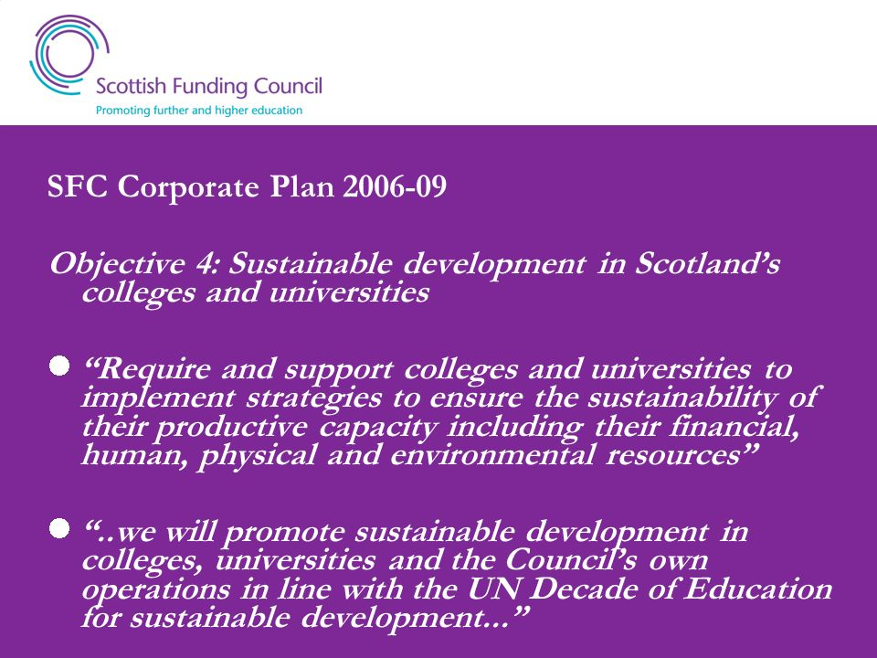 SFC Corporate Plan 2006-09Objective 4: Sustainable development in Scotland's colleges and universities.