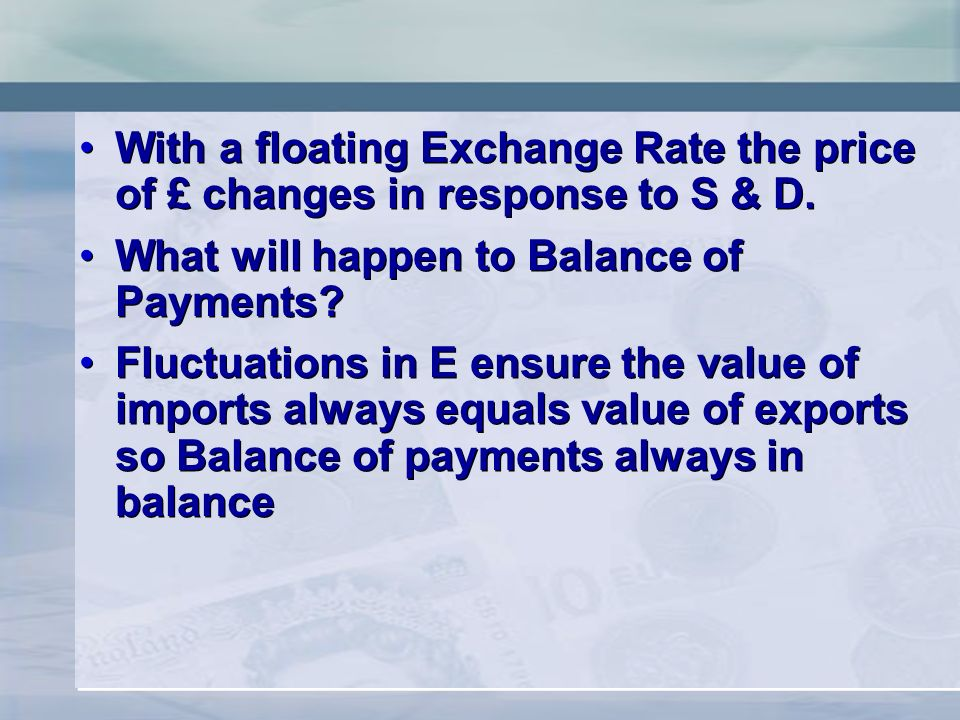 With a floating Exchange Rate the price of £ changes in response to S & D.