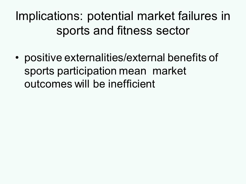 Implications: potential market failures in sports and fitness sector