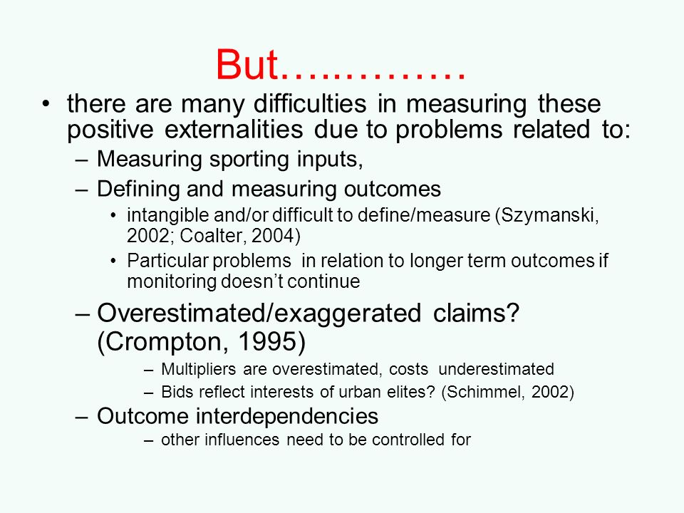 But…..……… there are many difficulties in measuring these positive externalities due to problems related to: