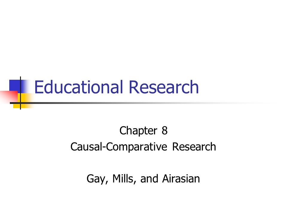 Chapter 8 Causal-Comparative Research Gay, Mills, and Airasian