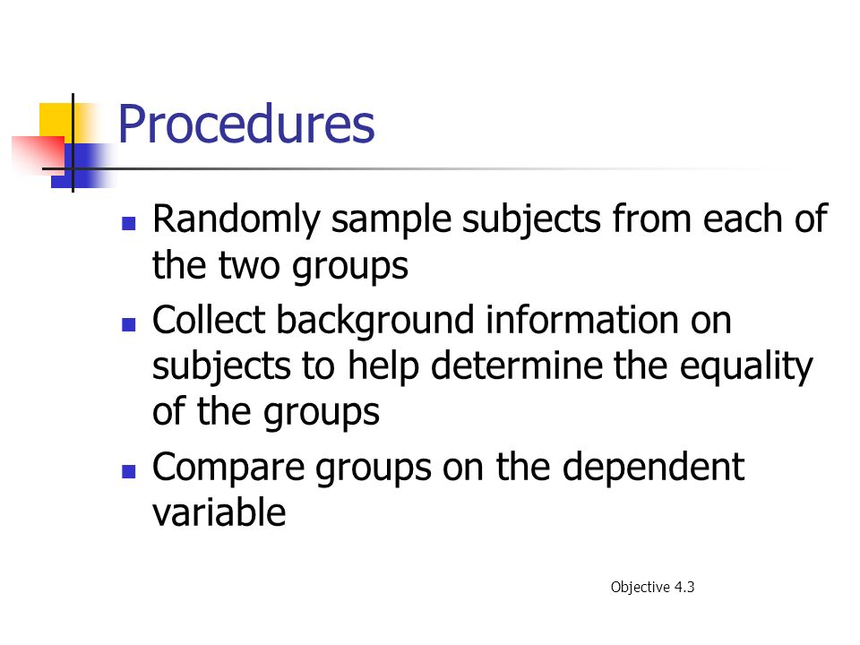 Procedures Randomly sample subjects from each of the two groups