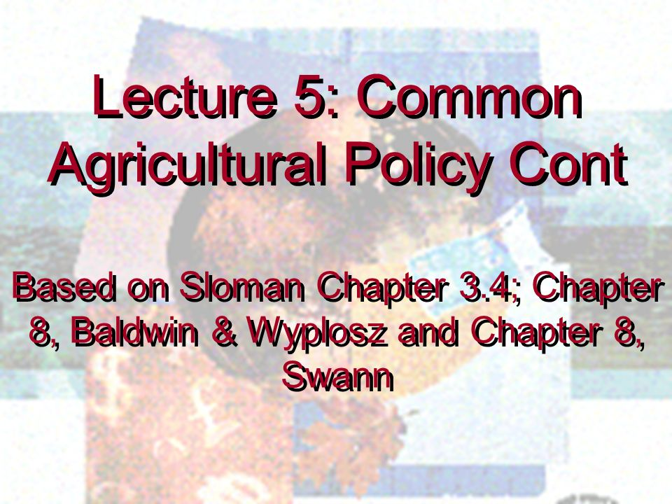 Lecture 5: Common Agricultural Policy Cont