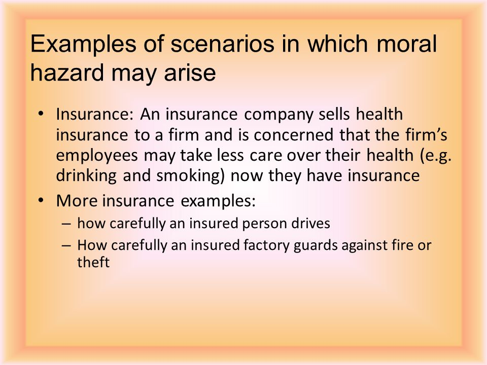 Examples of scenarios in which moral hazard may arise