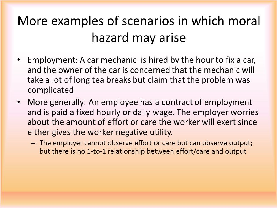 More examples of scenarios in which moral hazard may arise