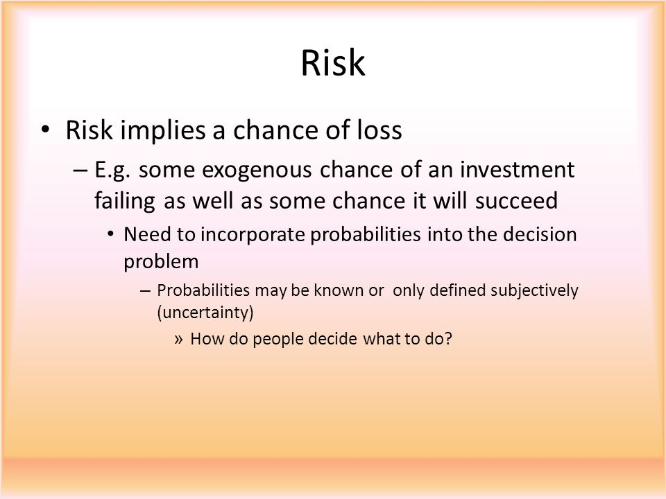 Risk Risk implies a chance of loss