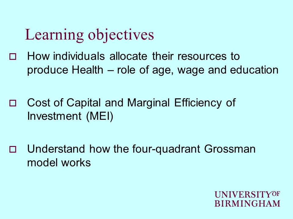 Learning objectives How individuals allocate their resources to produce Health – role of age, wage and education.