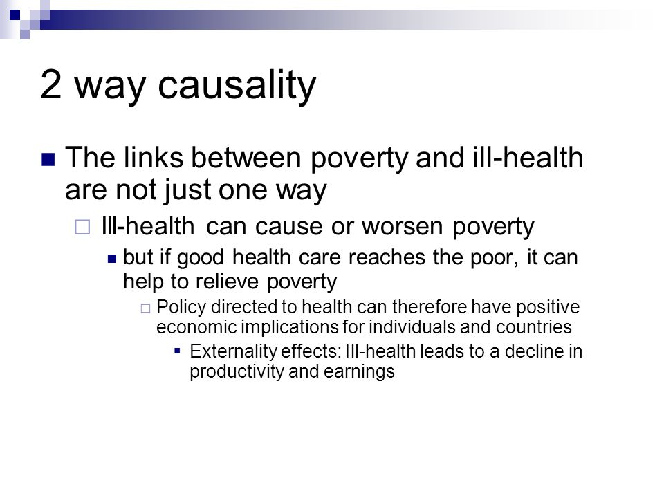 2 way causality The links between poverty and ill-health are not just one way. Ill-health can cause or worsen poverty.