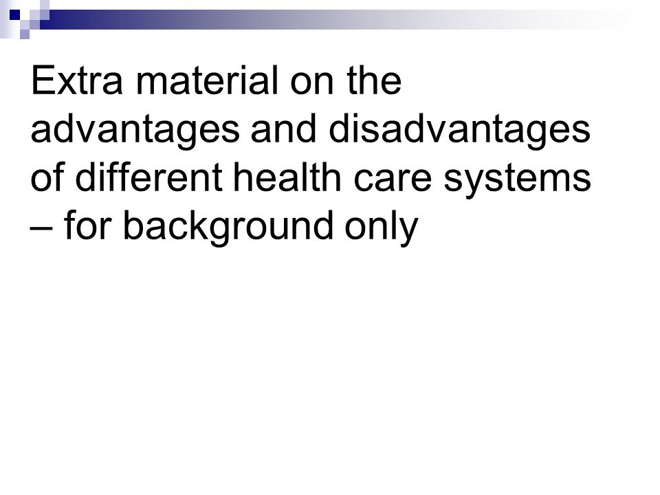 Extra material on the advantages and disadvantages of different health care systems – for background only