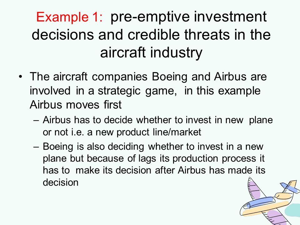 Example 1: pre-emptive investment decisions and credible threats in the aircraft industry