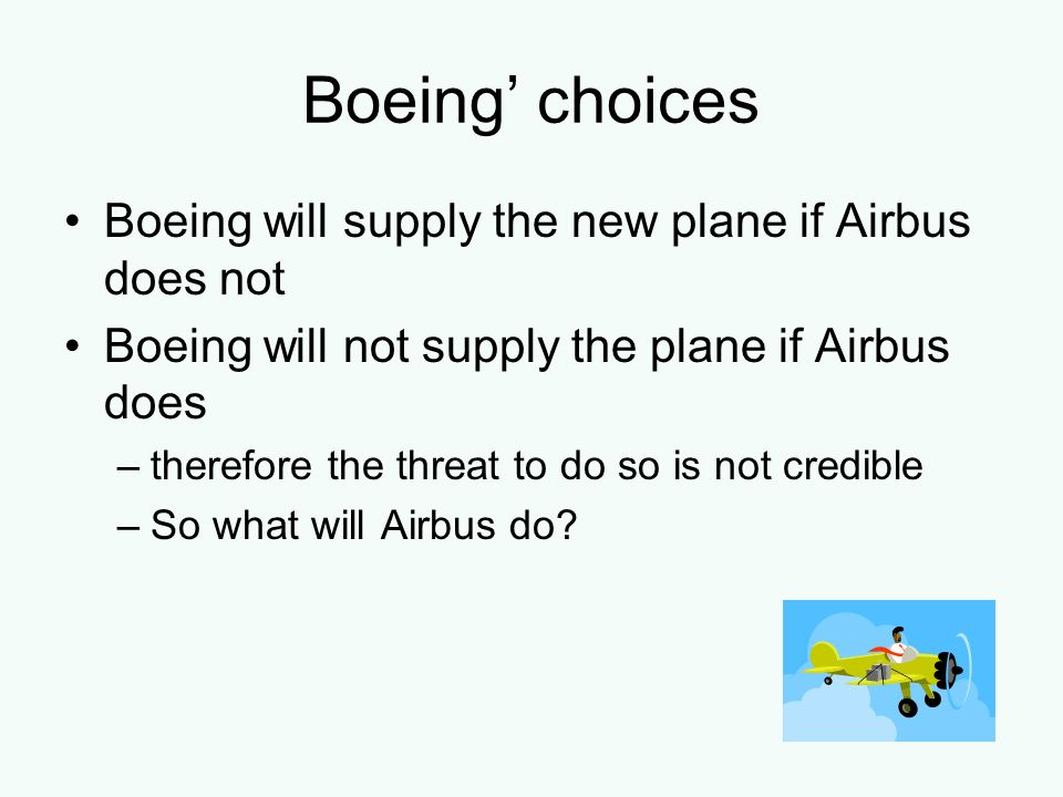 Boeing' choices Boeing will supply the new plane if Airbus does not
