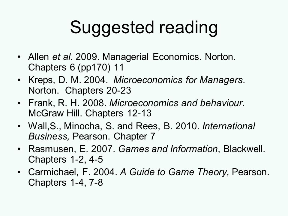 Suggested reading Allen et al. 2009. Managerial Economics. Norton. Chapters 6 (pp170) 11.