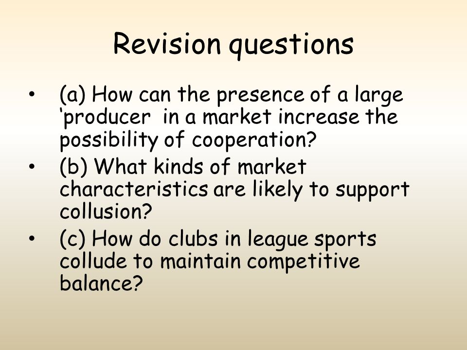 Revision questions (a) How can the presence of a large 'producer in a market increase the possibility of cooperation