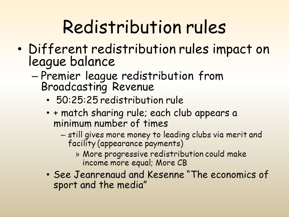 Redistribution rules Different redistribution rules impact on league balance. Premier league redistribution from Broadcasting Revenue.