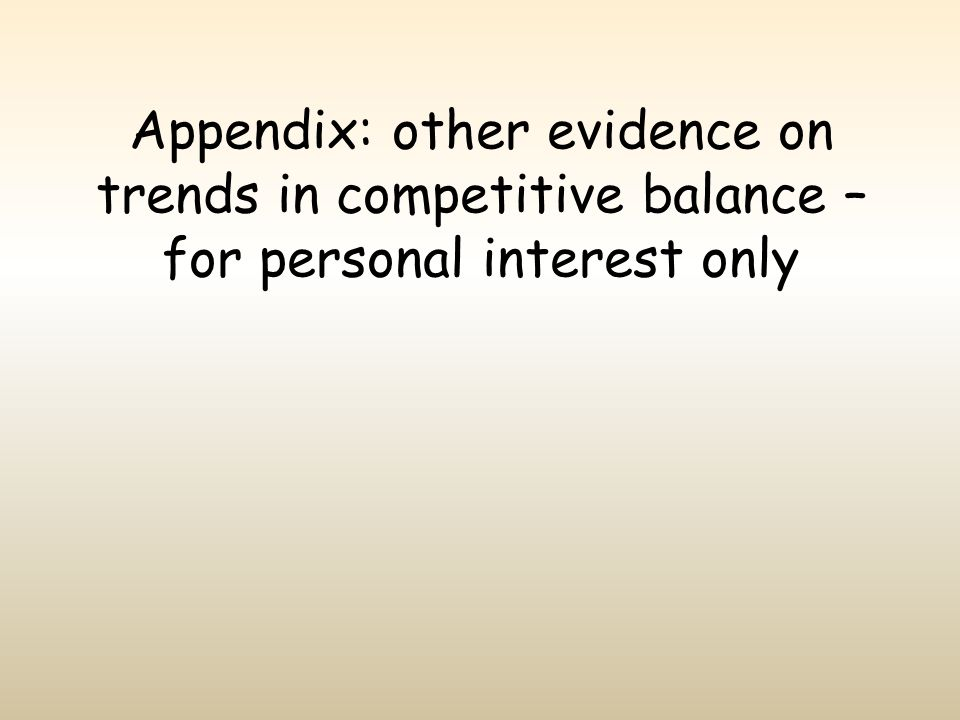 Appendix: other evidence on trends in competitive balance – for personal interest only