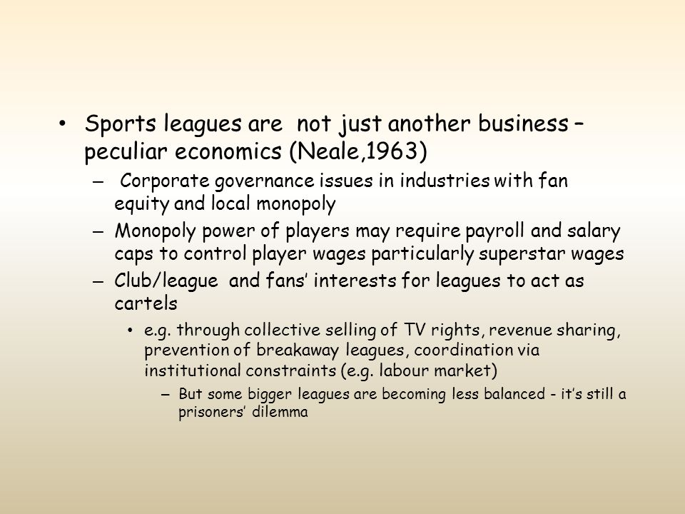Sports leagues are not just another business – peculiar economics (Neale,1963)