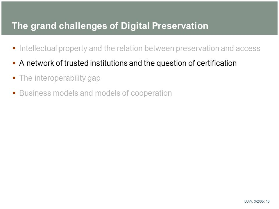 The grand challenges of Digital Preservation