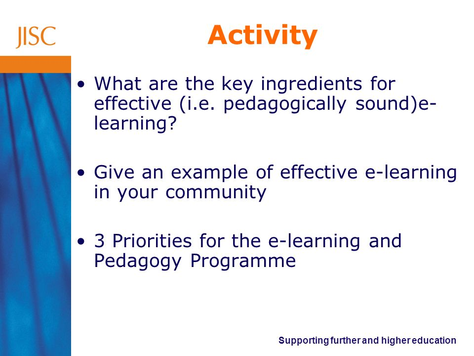 Activity What are the key ingredients for effective (i.e. pedagogically sound)e-learning Give an example of effective e-learning in your community.